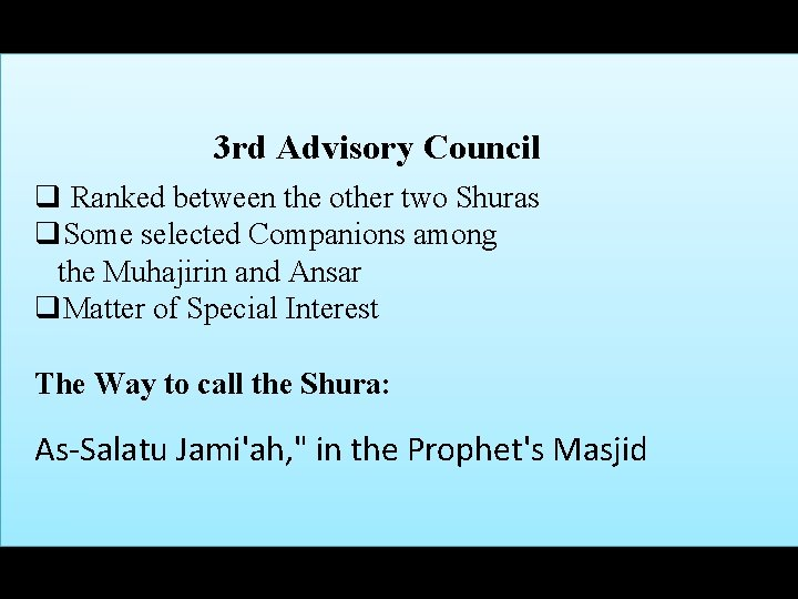3 rd Advisory Council q Ranked between the other two Shuras q. Some selected