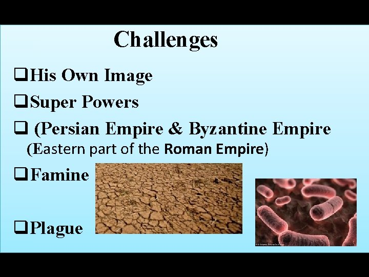 Challenges q. His Own Image q. Super Powers q (Persian Empire & Byzantine Empire