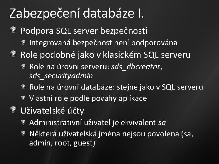 Zabezpečení databáze I. Podpora SQL server bezpečnosti Integrovaná bezpečnost není podporována Role podobné jako