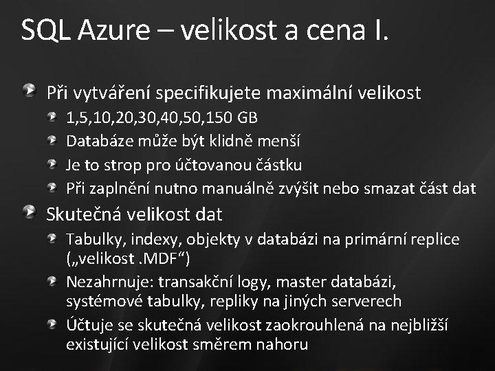 SQL Azure – velikost a cena I. Při vytváření specifikujete maximální velikost 1, 5,