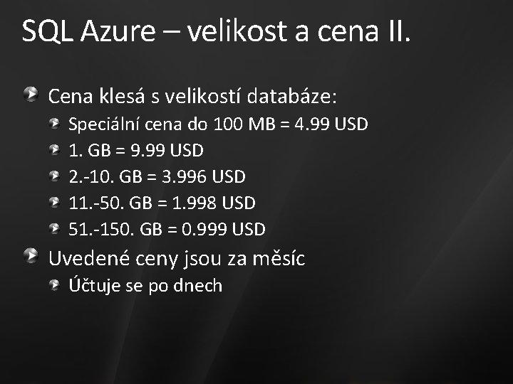 SQL Azure – velikost a cena II. Cena klesá s velikostí databáze: Speciální cena