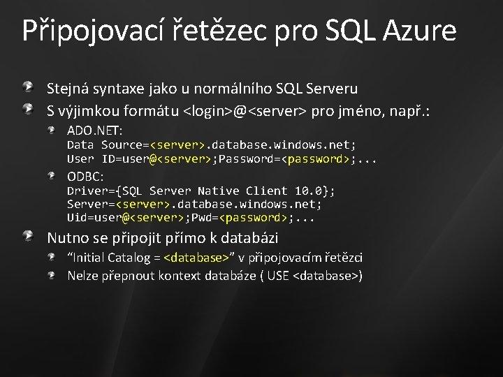 Připojovací řetězec pro SQL Azure Stejná syntaxe jako u normálního SQL Serveru S výjimkou