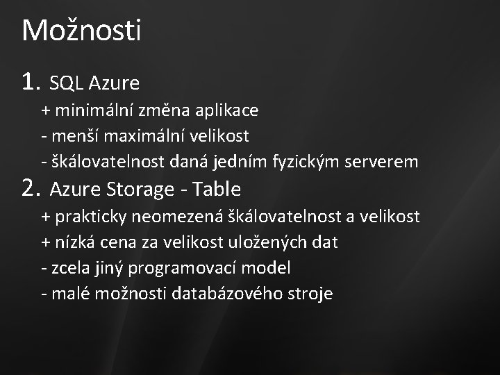 Možnosti 1. SQL Azure + minimální změna aplikace - menší maximální velikost - škálovatelnost