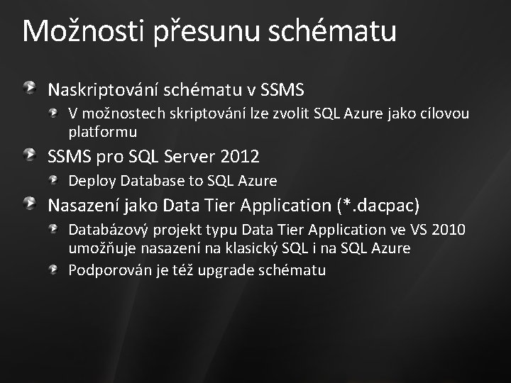 Možnosti přesunu schématu Naskriptování schématu v SSMS V možnostech skriptování lze zvolit SQL Azure