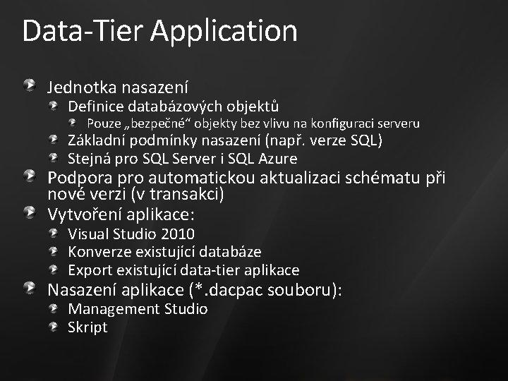 """Data-Tier Application Jednotka nasazení Definice databázových objektů Pouze """"bezpečné"""" objekty bez vlivu na konfiguraci"""