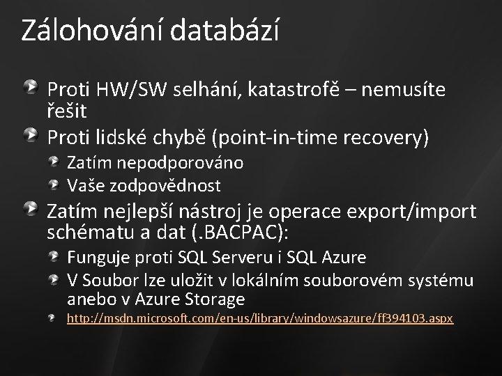 Zálohování databází Proti HW/SW selhání, katastrofě – nemusíte řešit Proti lidské chybě (point-in-time recovery)