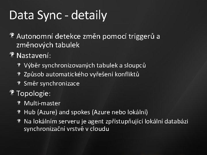 Data Sync - detaily Autonomní detekce změn pomocí triggerů a změnových tabulek Nastavení: Výběr
