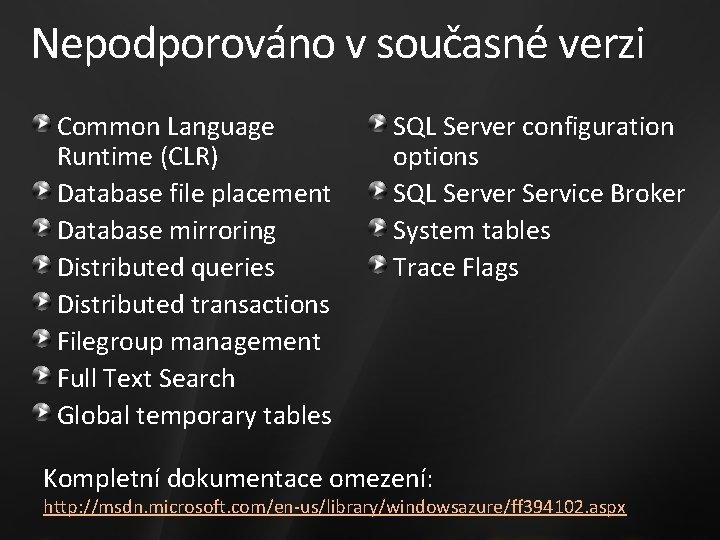 Nepodporováno v současné verzi Common Language Runtime (CLR) Database file placement Database mirroring Distributed