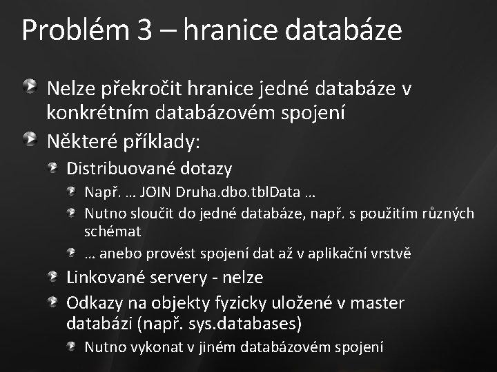 Problém 3 – hranice databáze Nelze překročit hranice jedné databáze v konkrétním databázovém spojení