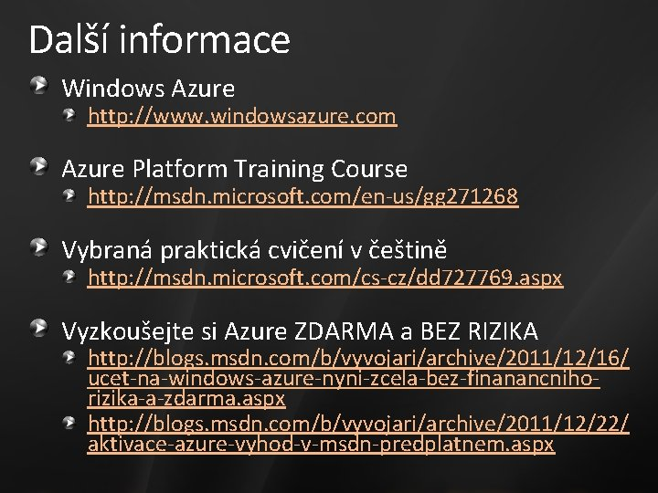 Další informace Windows Azure http: //www. windowsazure. com Azure Platform Training Course http: //msdn.