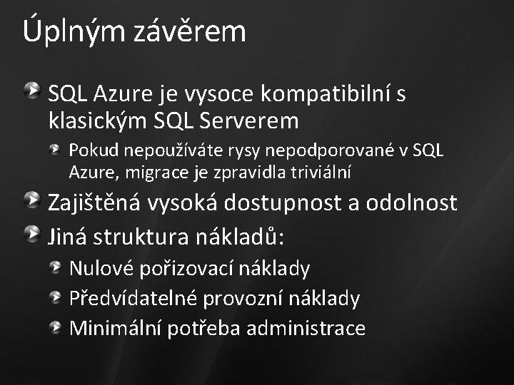 Úplným závěrem SQL Azure je vysoce kompatibilní s klasickým SQL Serverem Pokud nepoužíváte rysy