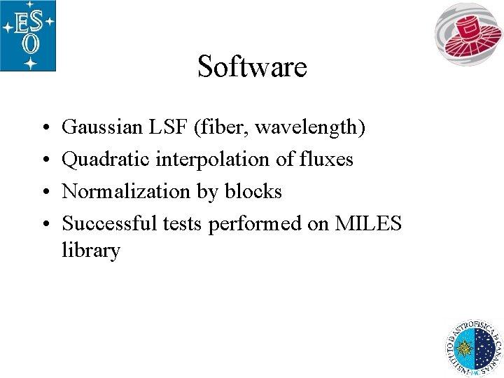 Software • • Gaussian LSF (fiber, wavelength) Quadratic interpolation of fluxes Normalization by blocks