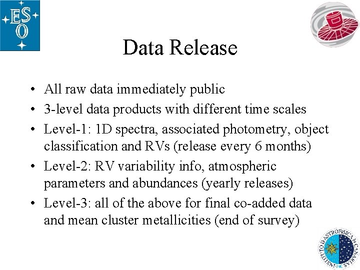 Data Release • All raw data immediately public • 3 -level data products with