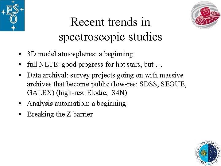 Recent trends in spectroscopic studies • 3 D model atmospheres: a beginning • full