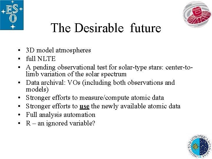 The Desirable future • 3 D model atmospheres • full NLTE • A pending