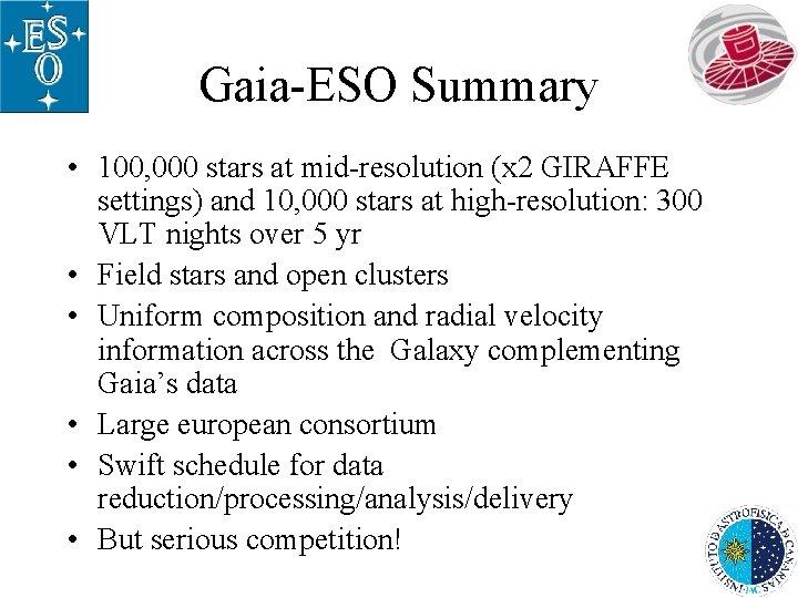Gaia-ESO Summary • 100, 000 stars at mid-resolution (x 2 GIRAFFE settings) and 10,