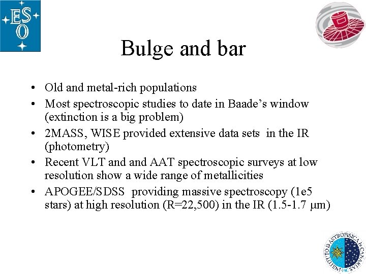 Bulge and bar • Old and metal-rich populations • Most spectroscopic studies to date
