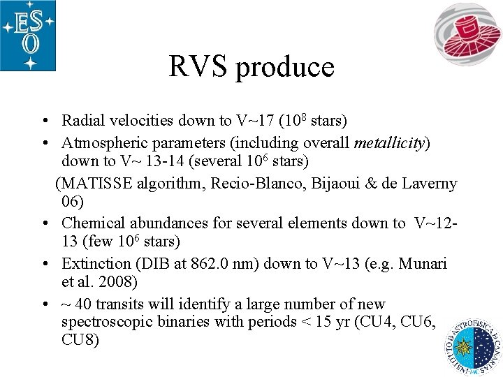 RVS produce • Radial velocities down to V~17 (108 stars) • Atmospheric parameters (including