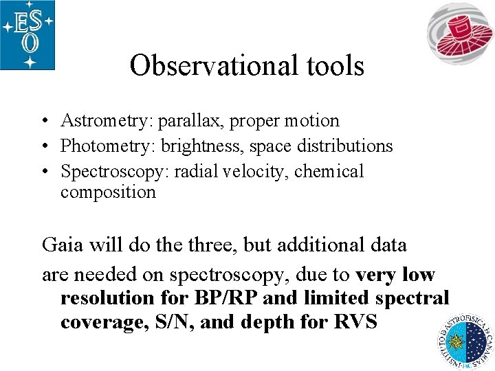 Observational tools • Astrometry: parallax, proper motion • Photometry: brightness, space distributions • Spectroscopy: