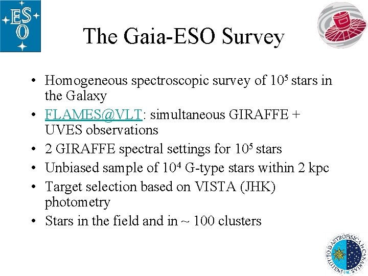 The Gaia-ESO Survey • Homogeneous spectroscopic survey of 105 stars in the Galaxy •