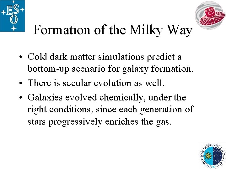 Formation of the Milky Way • Cold dark matter simulations predict a bottom-up scenario