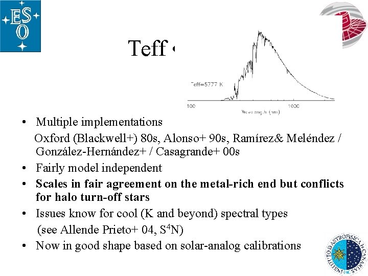 Teff • IRFM • Multiple implementations Oxford (Blackwell+) 80 s, Alonso+ 90 s, Ramírez&