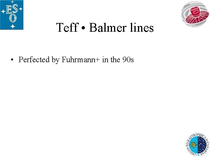 Teff • Balmer lines • Perfected by Fuhrmann+ in the 90 s