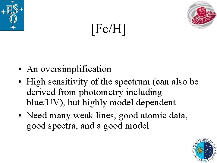 [Fe/H] • An oversimplification • High sensitivity of the spectrum (can also be derived