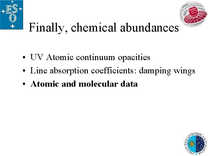 Finally, chemical abundances • UV Atomic continuum opacities • Line absorption coefficients: damping wings