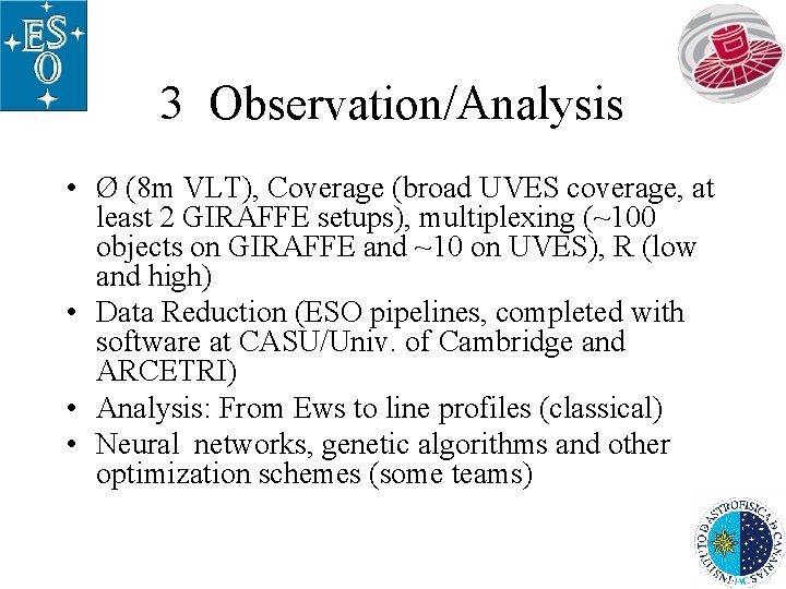 3 Observation/Analysis • Ø (8 m VLT), Coverage (broad UVES coverage, at least 2