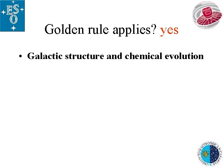 Golden rule applies? yes • Galactic structure and chemical evolution