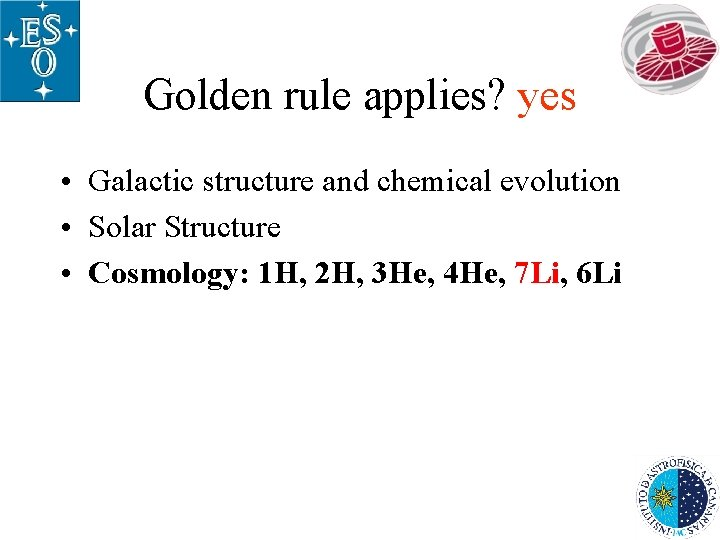 Golden rule applies? yes • Galactic structure and chemical evolution • Solar Structure •