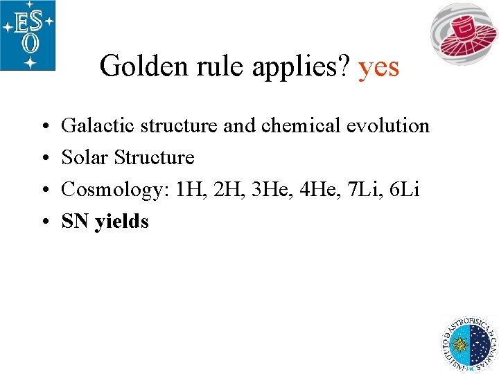 Golden rule applies? yes • • Galactic structure and chemical evolution Solar Structure Cosmology: