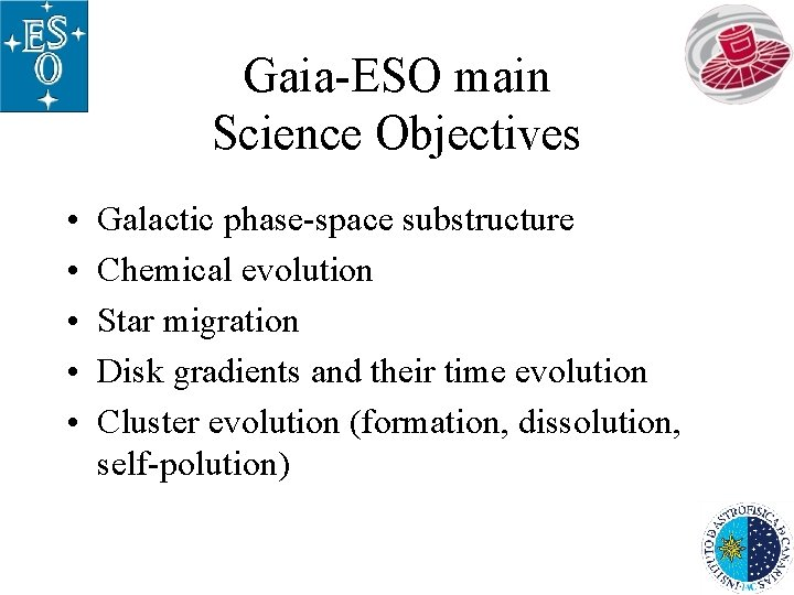 Gaia-ESO main Science Objectives • • • Galactic phase-space substructure Chemical evolution Star migration
