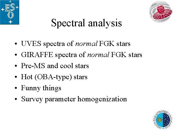 Spectral analysis • • • UVES spectra of normal FGK stars GIRAFFE spectra of