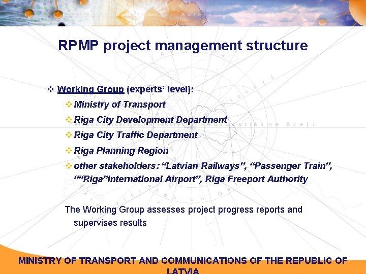 RPMP project management structure v Working Group (experts' level): v Ministry of Transport v