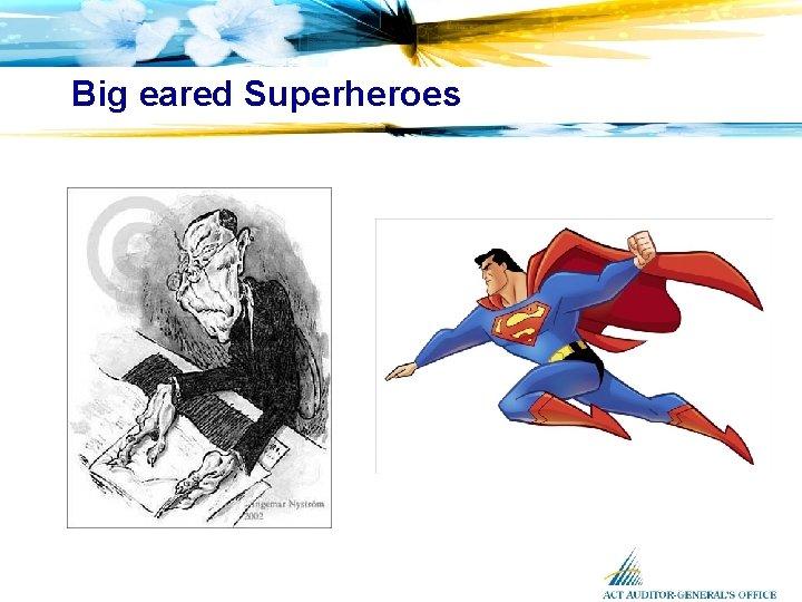 Big eared Superheroes