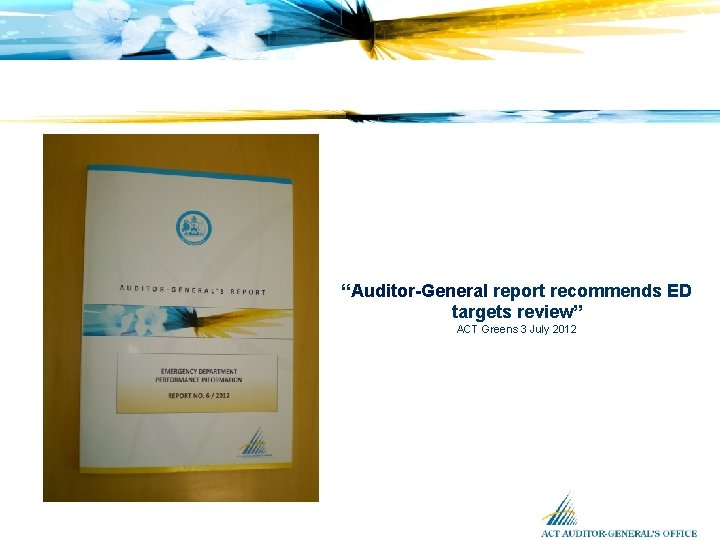 """""""Auditor-General report recommends ED targets review"""" ACT Greens 3 July 2012"""