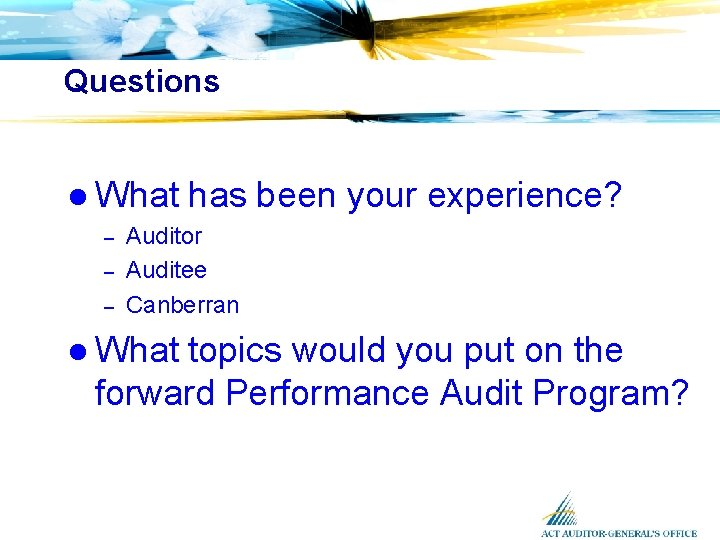 Questions l What – – – has been your experience? Auditor Auditee Canberran l