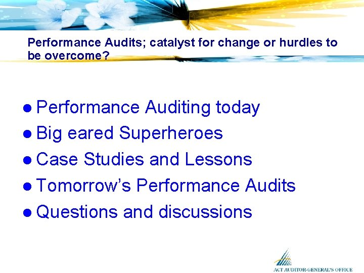 Performance Audits; catalyst for change or hurdles to be overcome? l Performance Auditing today