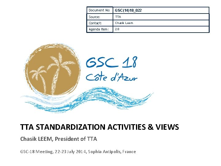 Document No: GSC(14)18_022 Source: TTA Contact: Chasik Leem Agenda Item: 2. 8 TTA STANDARDIZATION