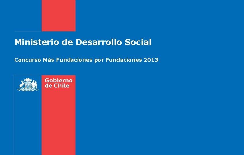 Ministerio de Desarrollo Social Concurso Más Fundaciones por Fundaciones 2013