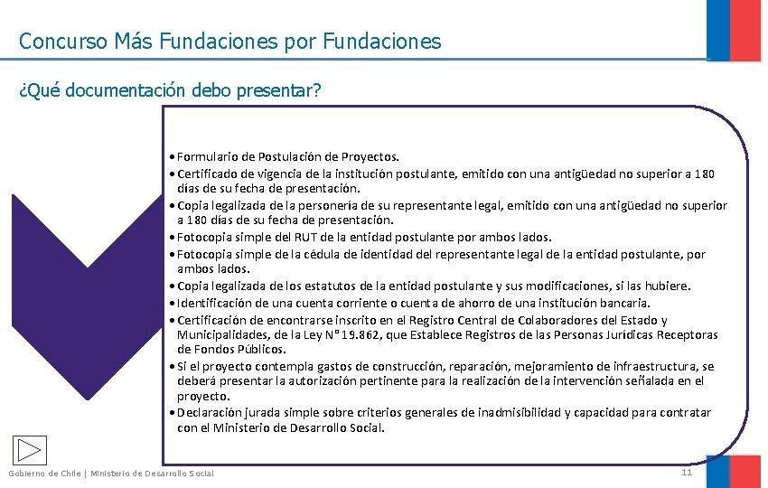 Concurso Más Fundaciones por Fundaciones ¿Qué documentación debo presentar? • Formulario de Postulación de