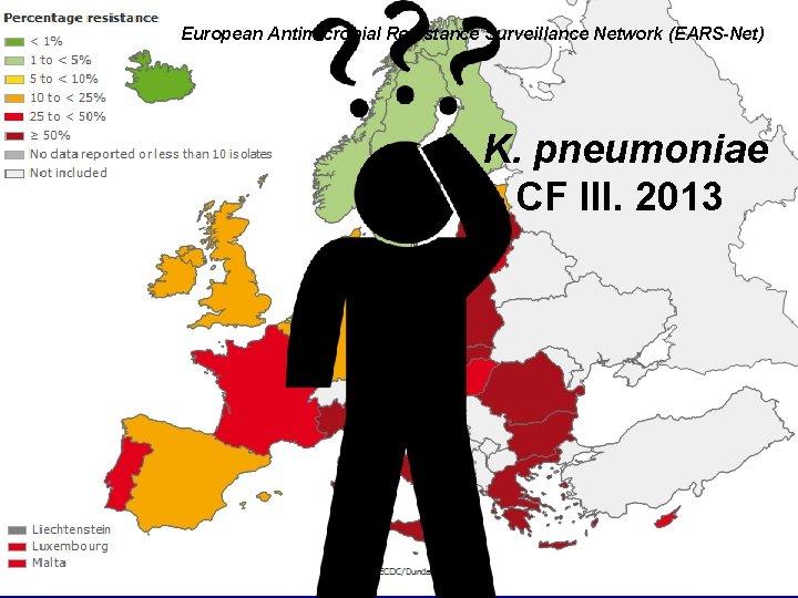 European Antimicrobial Resistance Surveillance Network (EARS-Net) K. pneumoniae – CF III. 2013