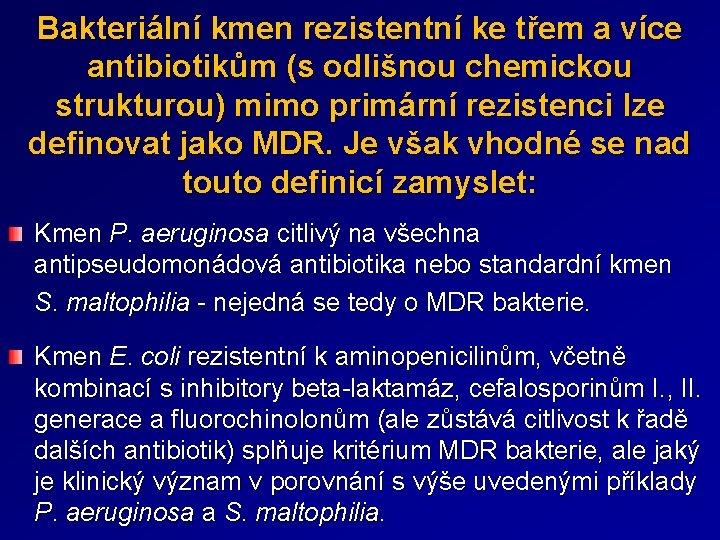Bakteriální kmen rezistentní ke třem a více antibiotikům (s odlišnou chemickou strukturou) mimo primární