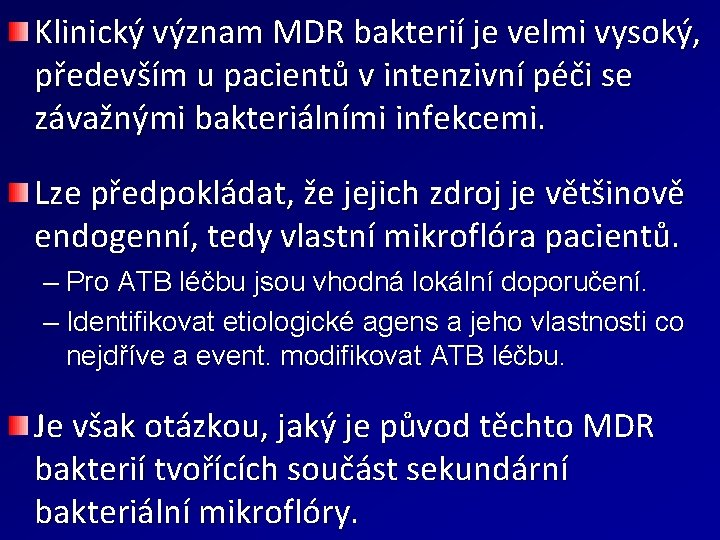 Klinický význam MDR bakterií je velmi vysoký, především u pacientů v intenzivní péči se