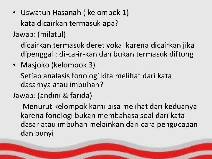 • Uswatun Hasanah ( kelompok 1) kata dicairkan termasuk apa? Jawab: (milatul) dicairkan