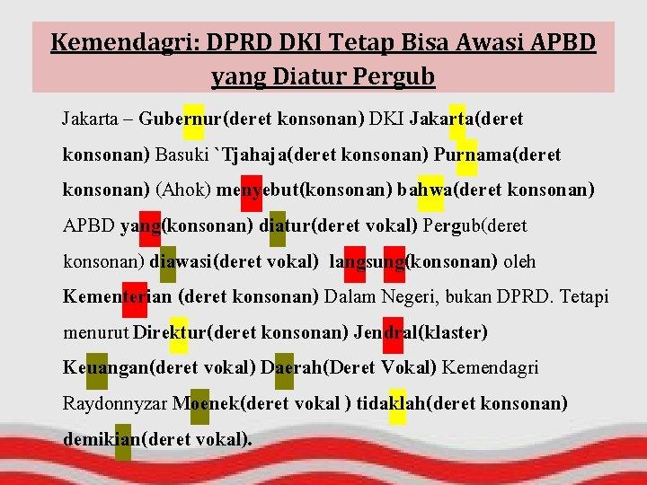 Kemendagri: DPRD DKI Tetap Bisa Awasi APBD yang Diatur Pergub Jakarta – Gubernur(deret konsonan)