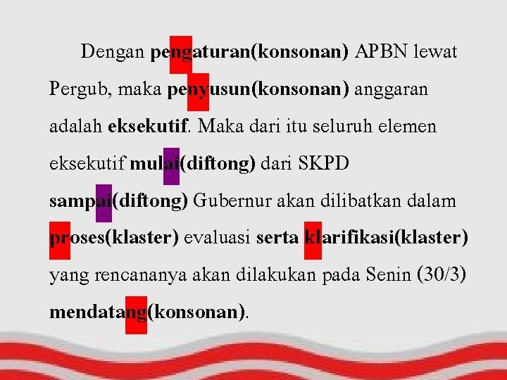 Dengan pengaturan(konsonan) APBN lewat Pergub, maka penyusun(konsonan) anggaran adalah eksekutif. Maka dari itu seluruh