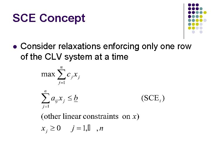 SCE Concept l Consider relaxations enforcing only one row of the CLV system at